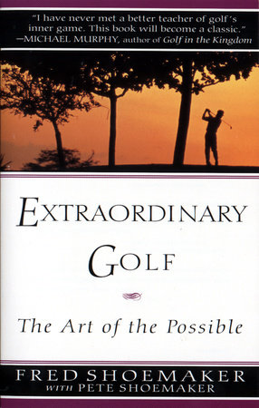 Extraordinary Golf: the Art of the Possible by Fred Shoemaker and Pete Shoemaker