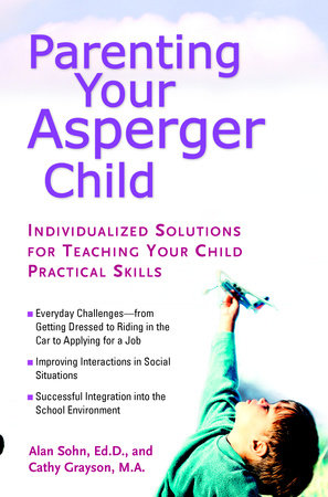 Parenting Your Asperger Child by Alan Sohn and Cathy Grayson