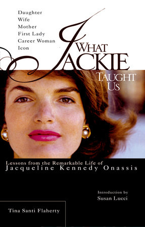 What Jackie Taught Us by Tina Santi Flaherty