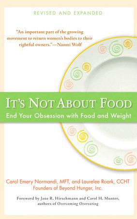 It's Not about Food by Carol Emery Normandi MFT and Laurelee Roark
