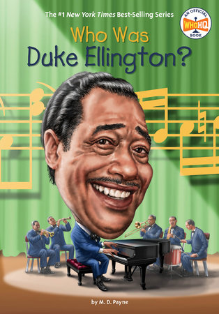 Who Was Duke Ellington? by M. D. Payne; Illustrated by Gregory Copeland
