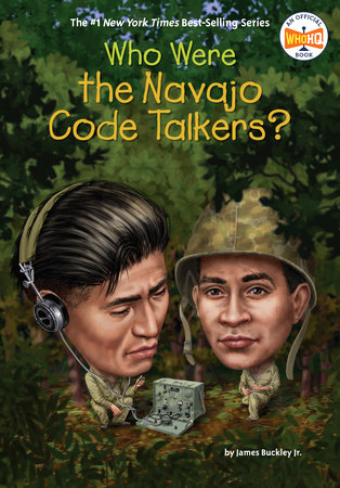 Who Were the Navajo Code Talkers? by James Buckley Jr.; illustrated by Gregory Copeland