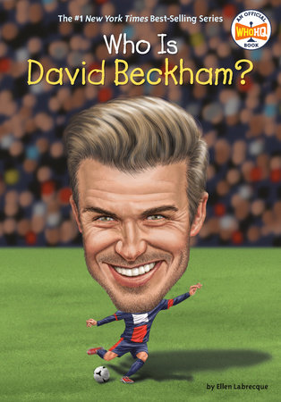 Who Is David Beckham? by Ellen Labrecque and Who HQ