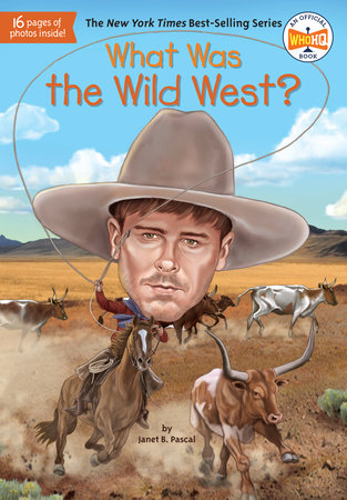 What Was the Wild West? by Janet B. Pascal and Who HQ