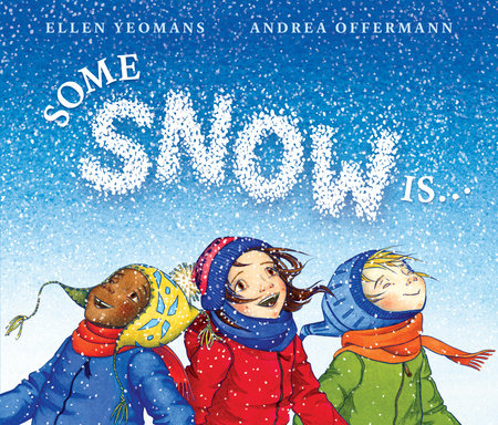 Some Snow Is... by Ellen Yeomans
