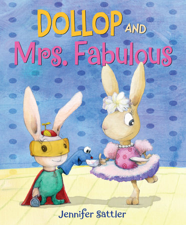 Dollop and Mrs. Fabulous by Jennifer Sattler