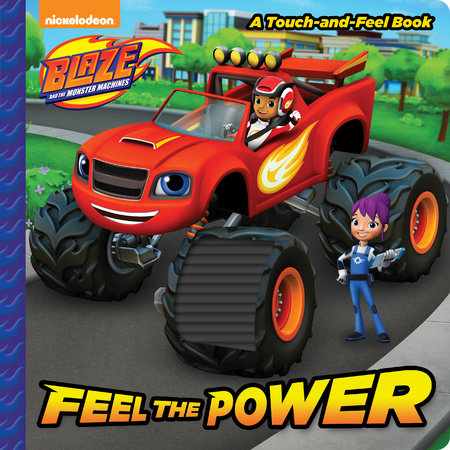 Feel the Power (Blaze and the Monster Machines) by Random House; illustrated by Omar Hechtenkopf