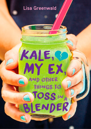 Kale, My Ex, and Other Things to Toss in a Blender by Lisa Greenwald