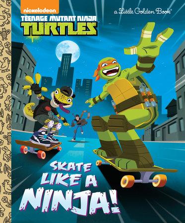 Skate Like a Ninja! (Teenage Mutant Ninja Turtles) by Mary Tillworth