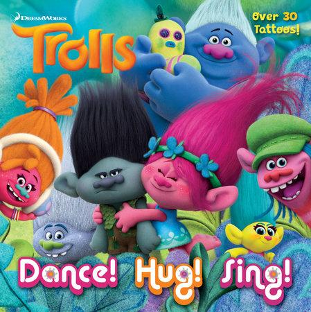 Dance! Hug! Sing! (DreamWorks Trolls) by Rachel Chlebowski
