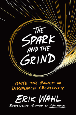 The Spark and the Grind by Erik Wahl