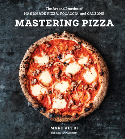 Mastering Pizza by Marc Vetri and David Joachim