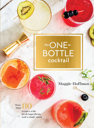 The One-Bottle Cocktail by Maggie Hoffman