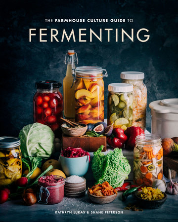 The Farmhouse Culture Guide to Fermenting by Kathryn Lukas and Shane Peterson
