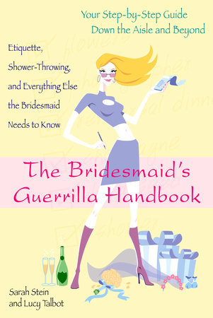 The Bridesmaid's Guerrilla Handbook by Sarah Stein and Lucy Talbot