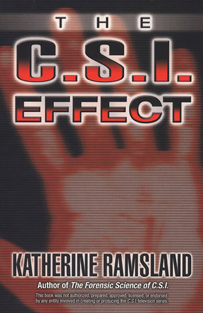 The C.S.I. Effect by Katherine Ramsland