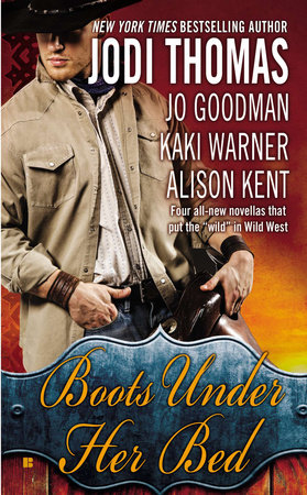 Boots Under Her Bed by Jodi Thomas, Jo Goodman, Kaki Warner and Alison Kent