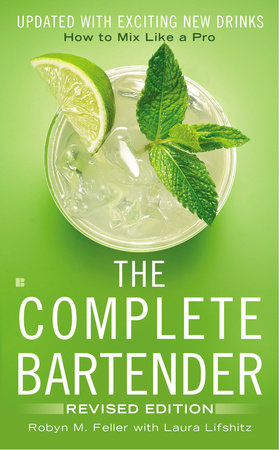 The Complete Bartender by Robyn M. Feller and Laura Lifshitz
