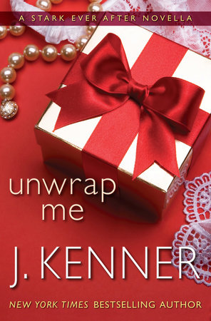 Unwrap Me: A Stark Ever After Novella by J. Kenner
