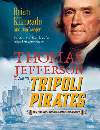 Thomas Jefferson and the Tripoli Pirates (Young Readers Adaptation) by Brian Kilmeade and Don Yaeger