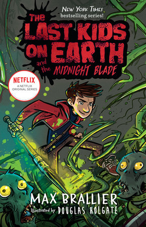 The Last Kids on Earth and the Midnight Blade by Max Brallier; Illustrated by Douglas Holgate