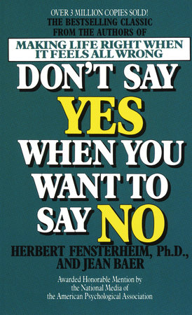 Don't Say Yes When You Want to Say No by Herbert Fensterheim, Ph.D. and Jean Baer