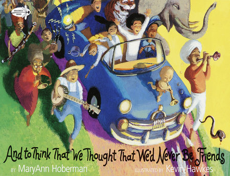 And to Think That We Thought That We'd Never Be Friends by Mary Ann Hoberman