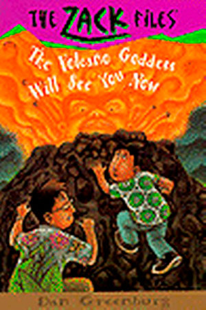 Zack Files 09: the Volcano Goddess Will See You Now by Dan Greenburg