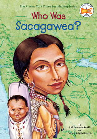 Who Was Sacagawea? by Judith Bloom Fradin and Dennis Brindell Fradin; Illustrated by Val Paul Taylor