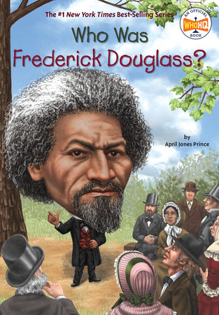 Who Was Frederick Douglass? by April Jones Prince and Who HQ