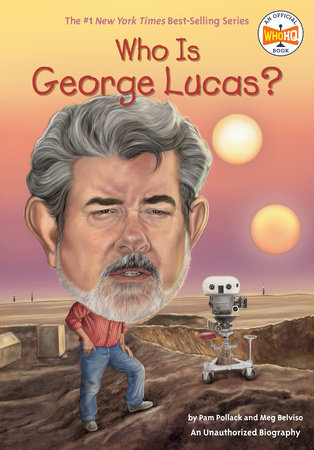 Who Is George Lucas? by Pam Pollack, Meg Belviso and Who HQ
