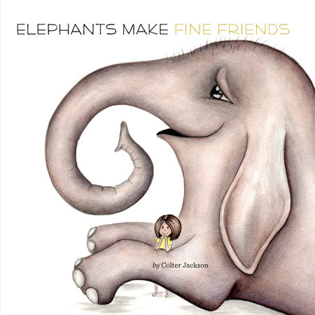 Elephants Make Fine Friends by Colter Jackson