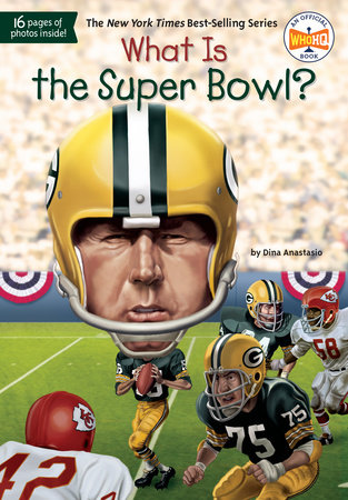 What Is the Super Bowl? by Dina Anastasio and Who HQ