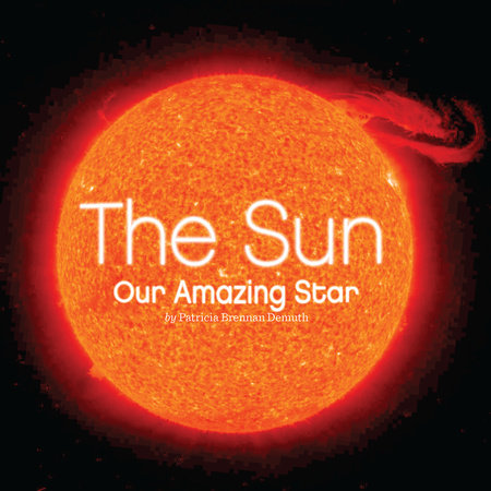 The Sun: Our Amazing Star by Patricia Brennan Demuth