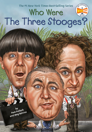 Who Were The Three Stooges? by Pam Pollack, Meg Belviso and Who HQ