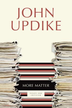 More Matter by John Updike