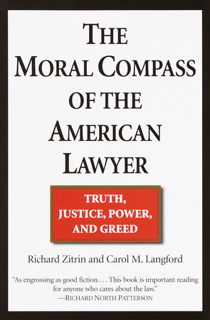 The Moral Compass of the American Lawyer by Richard A. Zitrin and Carol M. Langford
