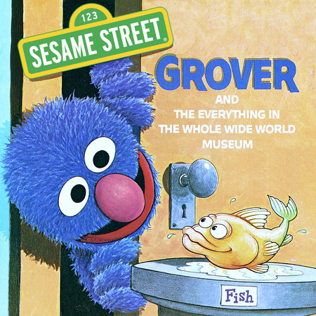 The Everything in the Whole Wide World Museum (Sesame Street) by Norman Stiles and Daniel Wilcox