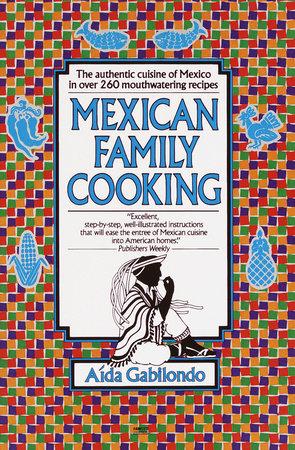 Mexican Family Cooking by Aida Gabilondo