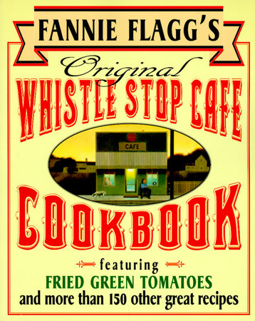 Fannie Flagg's Original Whistle Stop Cafe Cookbook by Fannie Flagg