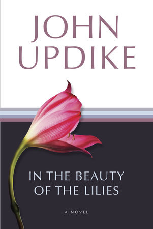 In the Beauty of the Lilies by John Updike