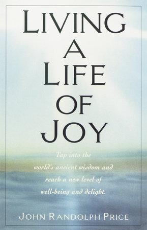 Living a Life of Joy by John Randolph Price