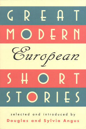 Great Modern European Short Stories by Sylvia Angus and Douglas Angus