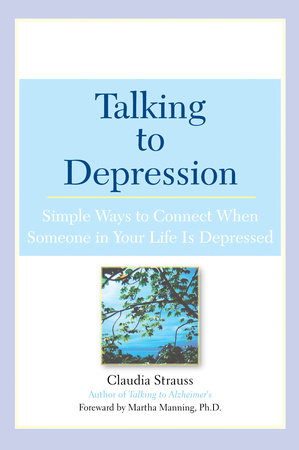 Talking to Depression: Simple Ways To Connect When Someone in Your LifeIs Depres by Claudia J. Strauss