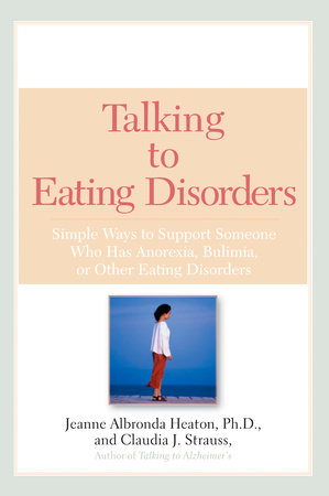 Talking to Eating Disorders by Jeanne Albronda Heaton Ph.D. and Claudia J. Strauss