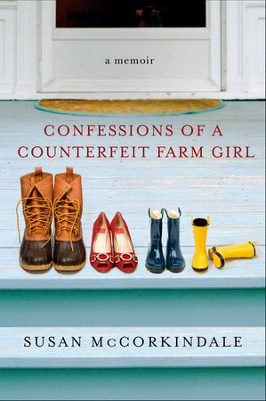Confessions of a Counterfeit Farm Girl by Susan McCorkindale