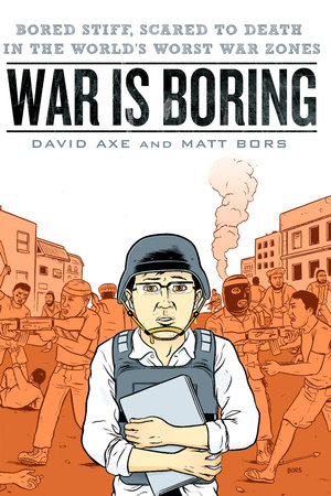 War is Boring by David Axe and Matt Bors