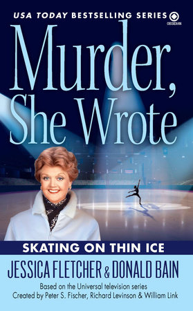 Murder, She Wrote: Skating on Thin Ice by Jessica Fletcher and Donald Bain