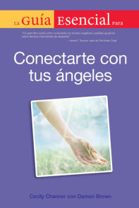 La Guia Esencial Para Conectar Con Tus Angeles