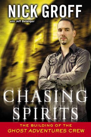 Chasing Spirits by Nick Groff and Jeff Belanger